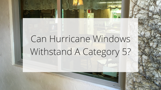 Can Hurricane Windows Survive A Category 5 Max Guard