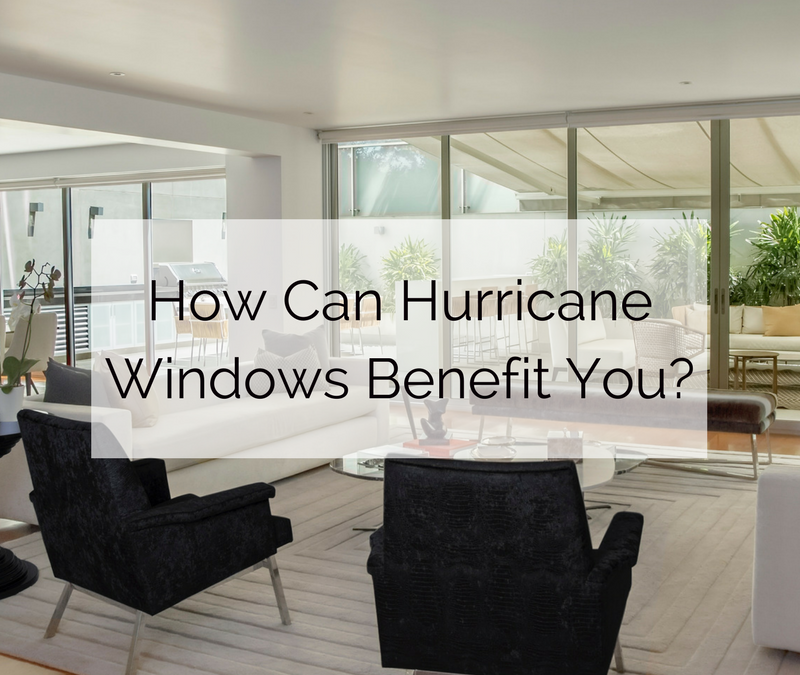 How Can Hurricane Windows Benefit You?