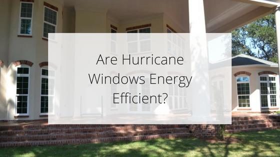 Are Hurricane Windows Energy Efficient?