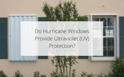Do Hurricane Windows Provide Ultraviolet (UV) Protection?