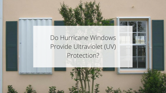 Do Hurricane Windows Provide Ultraviolet (UV) Protection?