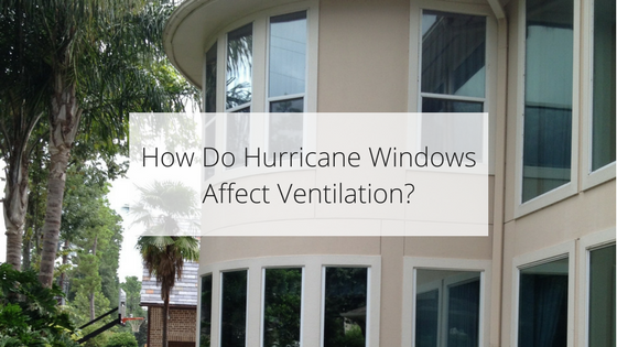 How Do Hurricane Windows Affect Ventilation?