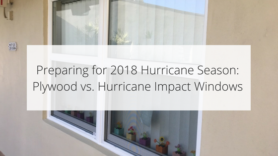 Preparing for 2018 Hurricane Season: Plywood vs. Hurricane Impact Windows