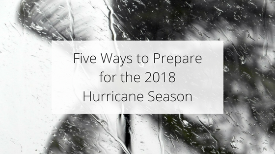 Five Ways to Prepare for the 2018 Hurricane Season