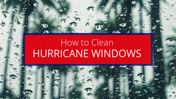 How to Clean Hurricane Windows