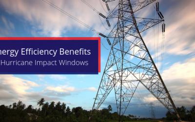 Energy Efficiency Benefits of Hurricane Impact Windows