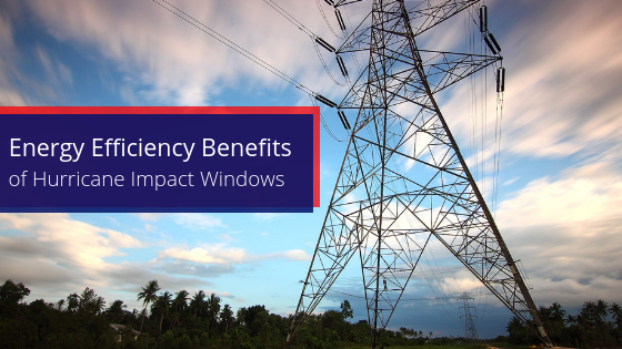 Energy Efficiency Benefits of Hurricane Impact Windows