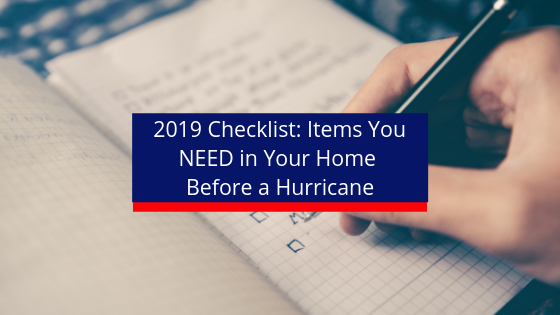 2019 Checklist: Essential Items You NEED in Your Home Before a Hurricane