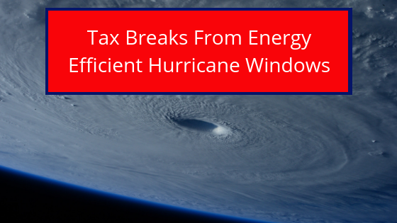 Tax Breaks From Energy Efficient Hurricane Windows