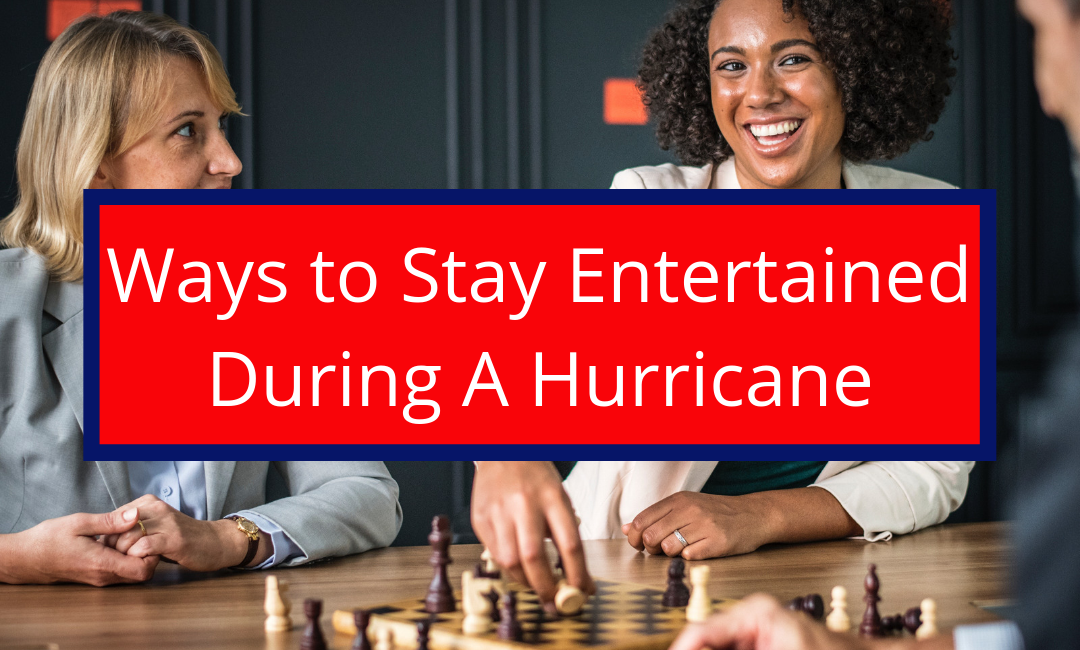 Ways to Stay Entertained During A Hurricane