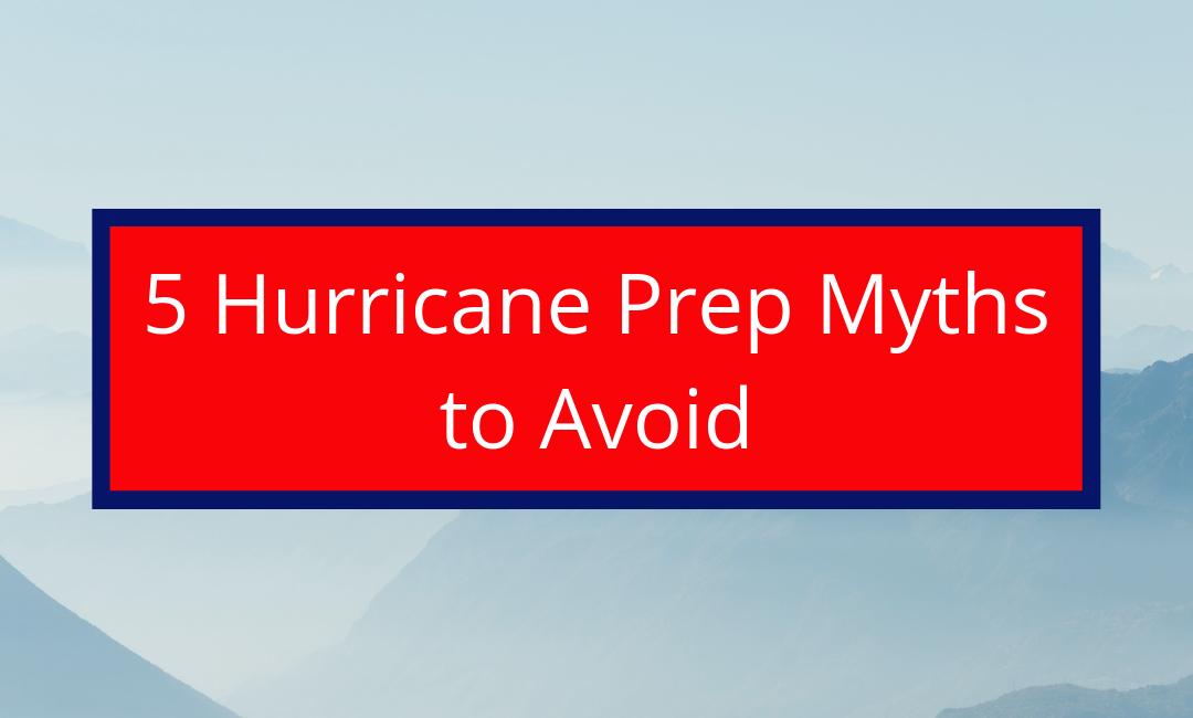 5 Hurricane Preparation Myths to Avoid
